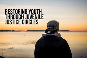 Restoring Youth through Juvenile Justice Circles