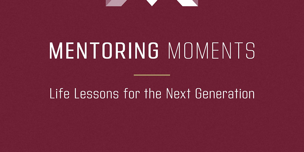 Mentoring Moments--life lessons for the next generation