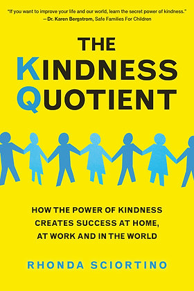 Kindness Quotient--how the power of kindness creates success at home, at work, a