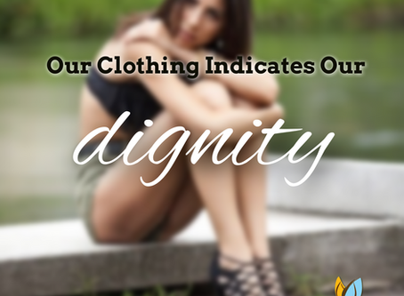 Our Clothing Indicates Our Dignity