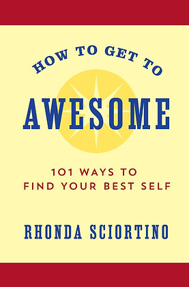 How To Get To Awesome 101 Ways To Find Your Best Self