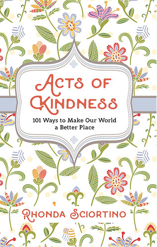 Acts Of Kindness--101 Ways To Make Our World A Better Place