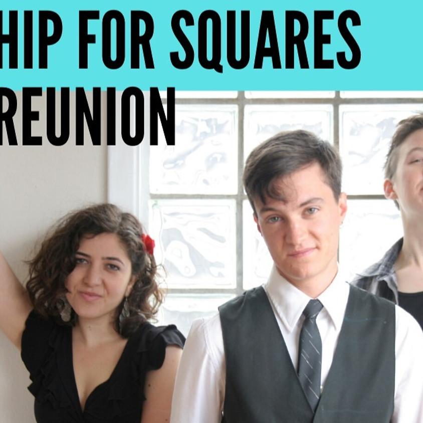Hip for Squares Reunion Concert!