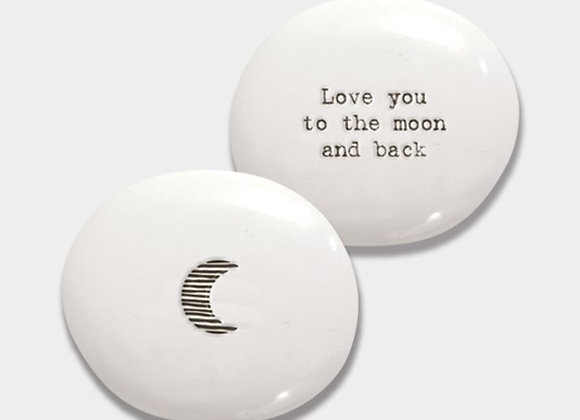 Love you to the moon and back - Pebble