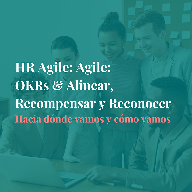 Ed 1 - HR Agile: OKR & Alinear, Recompensar y reconocer
