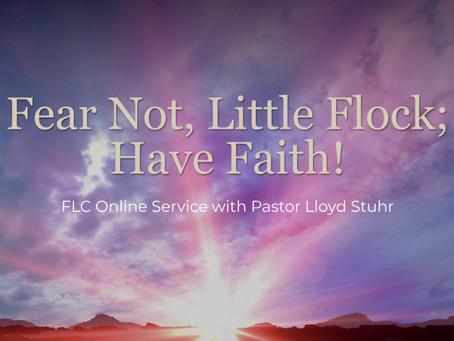 Fear Not, Little Flock; Have Faith!