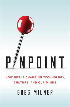 Pinpoint: Cómo el GPS está cambiando la tecnología, la cultura y nuestras mentes