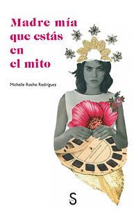 Madre Mía que estás en el mito libro de Michelle Roche Rodríguez