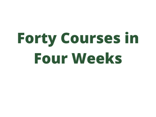 Forty Courses in Four Weeks