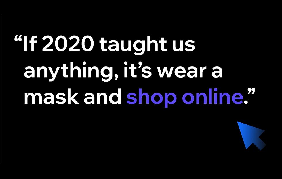 """Cytat: """"Jeśli rok 2020 nas czegoś nauczył, to nosić maskę i robić zakupy online""""."""