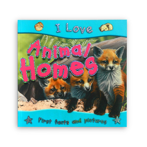 I Love Animal Homes: First Facts and Pictures