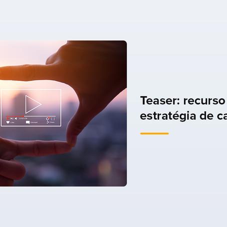 Teaser: recurso primordial da estratégia de campanhas.