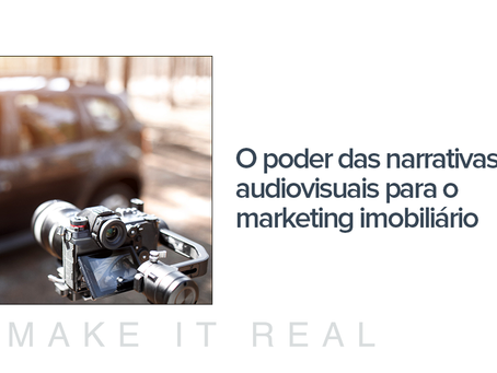 O PODER DAS NARRATIVAS AUDIOVISUAIS PARA O MARKETING IMOBILIÁRIO
