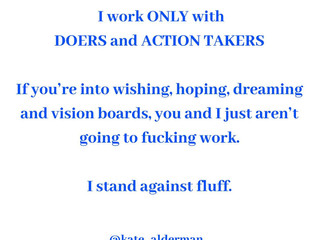 I WORK ONLY WITH DOERS AND ACTION TAKERS