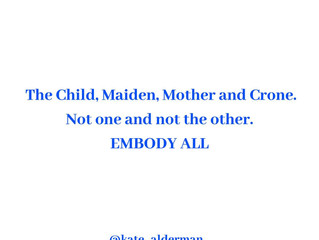 The Child, Mother, Maiden and Crone - Embody All