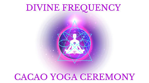 DIVINE FREQUENCY CACAO YOGA CEREMONY.jpg