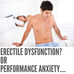 Erectile Dysfunction? Or Performance Anxiety....
