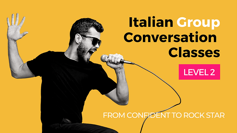 Italian Group Conversation Class - Level 2 -  From Confident to Rock Star