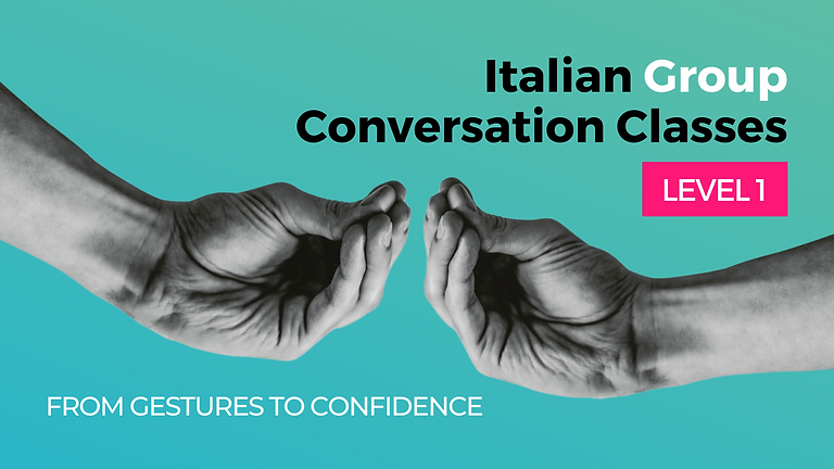 Italian Group Conversation Class - Level 1 -  From Gestures to Confidence
