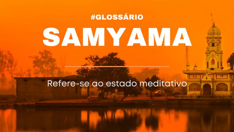 SAMYAMA: O estado meditativo do Yoga