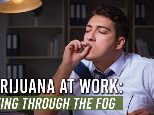 Marijuana at Work: Seeing Through the Fog