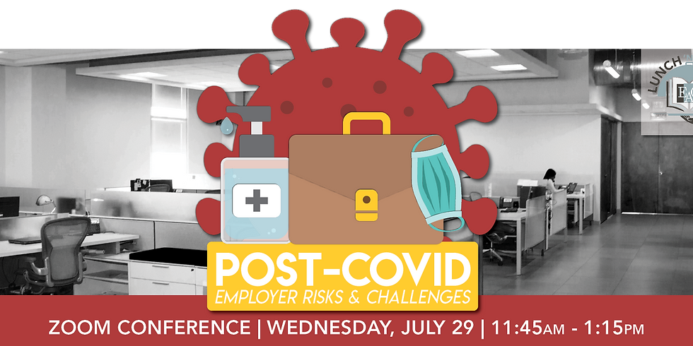 Lunch 'n Learn   Post-COVID: Employer Risks & Challenges
