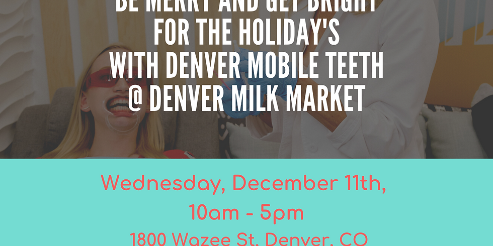 Denver Mobile Teeth @ Denver Milk Market