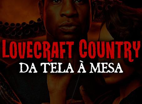 Lovecraft Country - Da tela à mesa