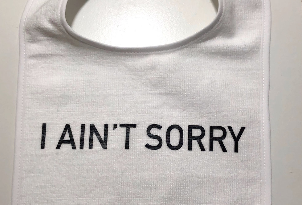 I AIN'T SORRY Bib