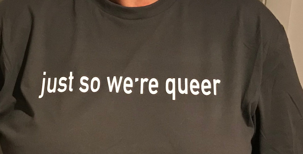 just so we are queer
