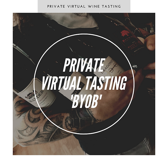 Private Virtual Wine Tasting - 'BYOB' (Bring Your Own Bottle)