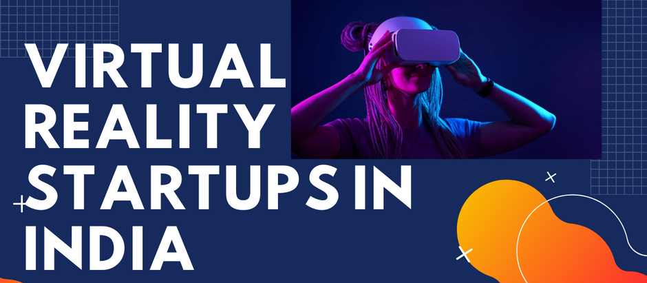 Virtual Reality Startups in India Everyone Needs to Know About-Top 10 XR Startups from India