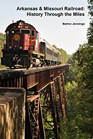 Arkansas & Missouri Railroad: History Through the Miles