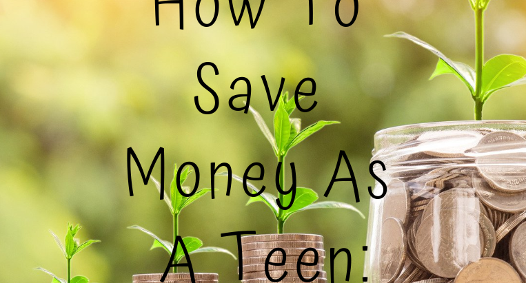 How To Save Money As A Teen: