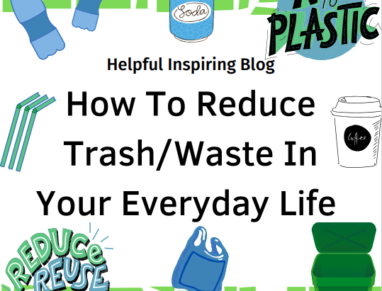 How To Reduce Trash/Waste In Your Everyday Life