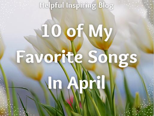 10 of My Favorite Songs in April
