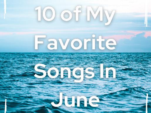 10 of My Favorite Songs In June