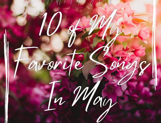10 of My Favorite Songs In May