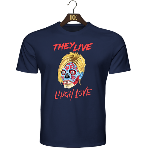 They Live Laugh Love t shirt