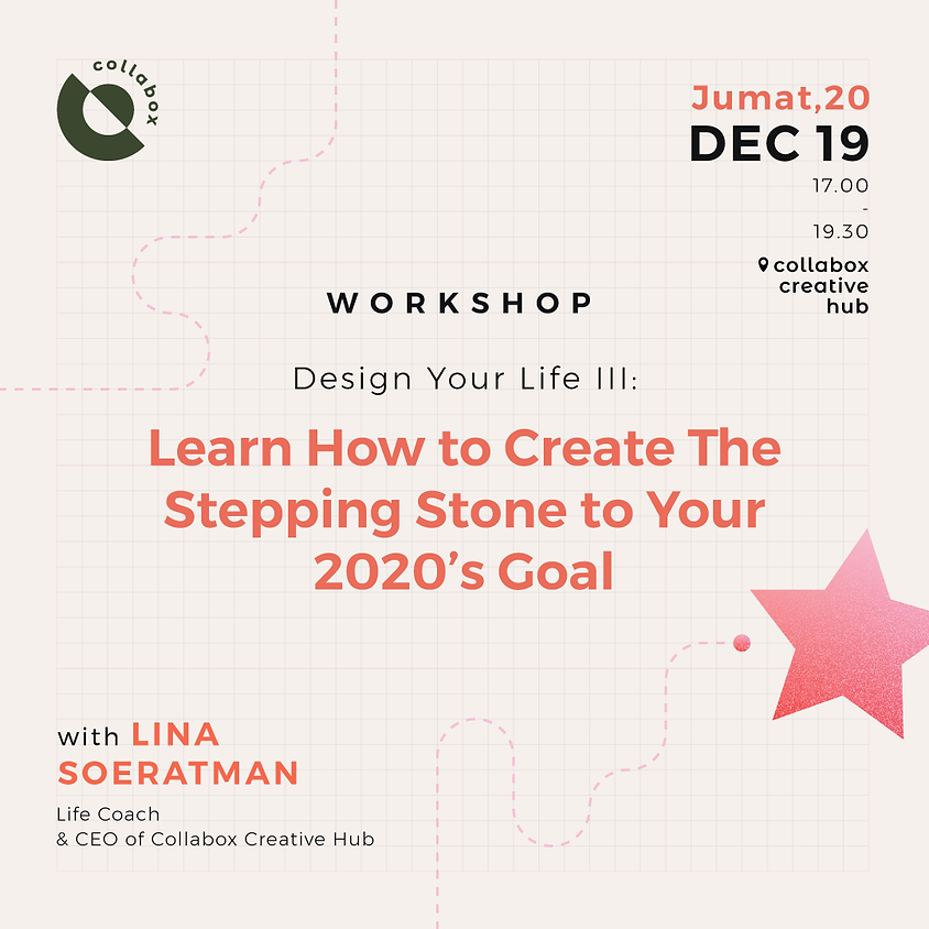 Design Your Life III: Learn How to Create The Stepping Stone to Your 2020's Goal