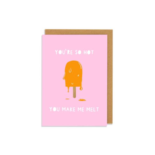 You Make Me Melt Greetings Card