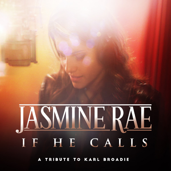 Jasmine Rae - If He Calls - A Tribute to Karl Broadie