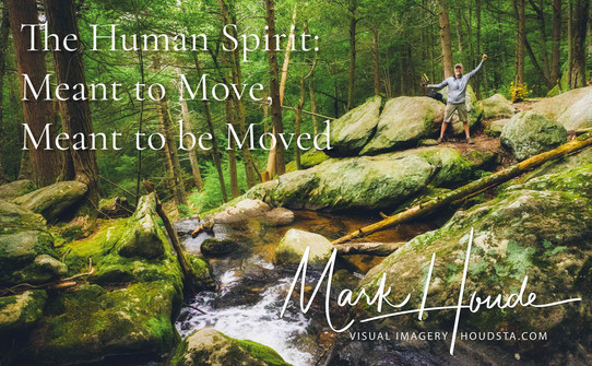 The Human Spirit: Meant to Move, Meant to be Moved