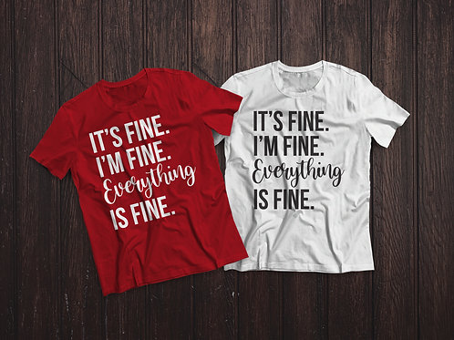 It's Fine, I'm Fine, EVERYTHING is Fine |  T-shirt