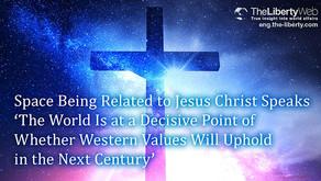 L'Être Spatial lié à Jésus-Christ s'exprime : « Le monde est arrivé à ce moment où l'on saura si ...