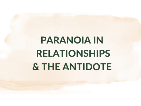PARANOIA IN RELATIONSHIPS & THE ANTIDOTE