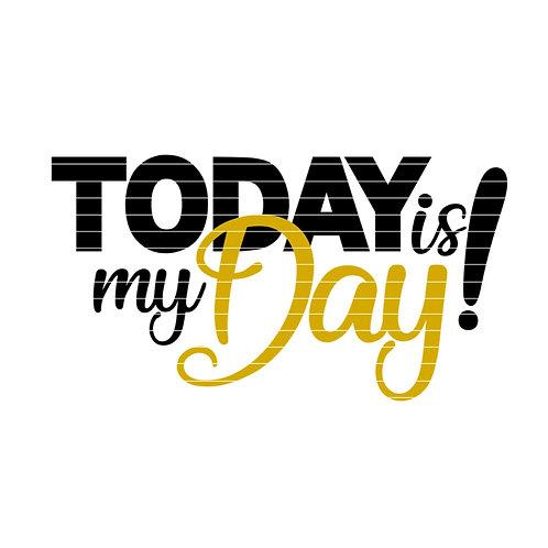 "Plotterdatei ""Today is my Day!"""