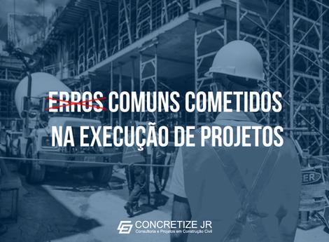 Erros comuns cometidos na execução de projetos