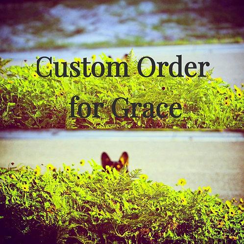 Custom Order for Grace .......