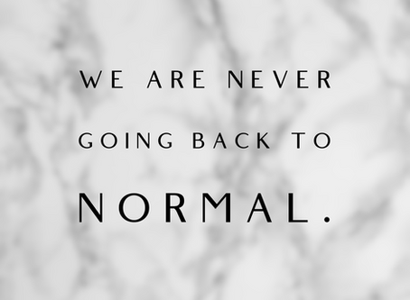 We Are Never Going Back To Normal